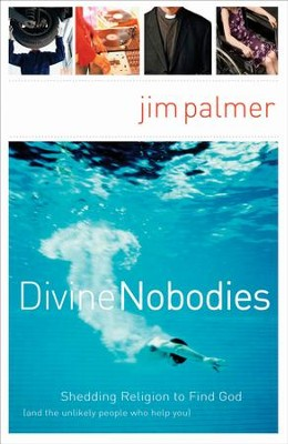 Divine Nobodies: Shedding Religion to Find God (and the unlikely people who help you) - eBook  -     By: Jim Palmer