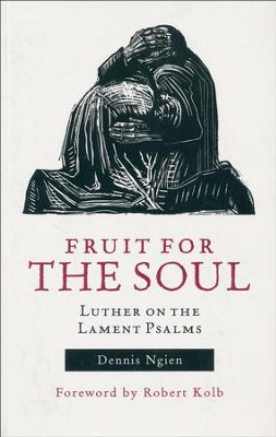 Fruit for the Soul: Luther on the Lament Psalms  -     By: Dennis Ngien