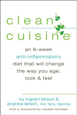 Clean Cuisine: An 8-Week Anti-Inflammatory Diet that Will Change the Way You Age, Look & Feel - eBook  -     By: Ivy Larson, Andrew Larson, Natalie Morales