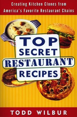 Top Secret Restaurant Recipes: Creating Kitchen Clones from America's Favorite Restaurant Chains - eBook  -     By: Todd Wilbur