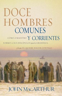 Doce Hombres Comunes y Corrientes: Twelve Ordinary Men - Spanish ed. - eBook  -     By: John MacArthur