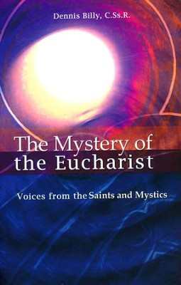 The Mystery of the Eucharist: Voices from the Saints and Mystics  -     By: Dennis J. Billy