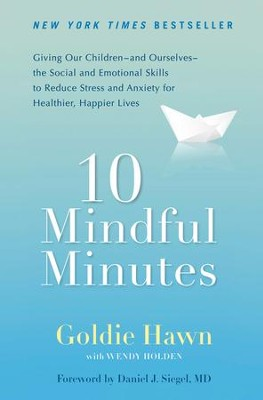 10 Mindful Minutes: Giving Our Children-and Ourselves-the Social and Emotional Skills to Reduce Stress and Anxiety for Healthier, Happy Lives - eBook  -     By: Goldie Hawn, Wendy Holden, Daniel J. Siegel M.D.