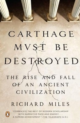 Carthage Must Be Destroyed: The Rise and Fall of an Ancient Civilization - eBook  -     By: Richard Miles