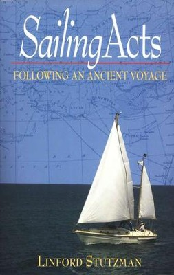 Sailing Acts: Following an Ancient Voyage  -     By: Linford Stutzman