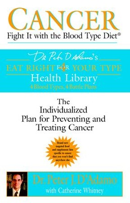 Cancer: Fight It with the Blood Type Diet: Fight It with the Blood Type Diet - eBook  -     By: Peter J. D'Adamo