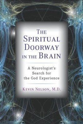 The Spiritual Doorway in the Brain: A Neurologist's Search for the God Experience - eBook  -     By: Kevin Nelson