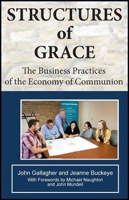Structures of Grace: The Business Practices of the Economy of Communion  -     By: John Gallagher, James Buckeye