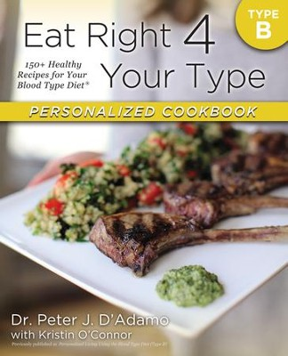 Eat Right 4 Your Type Personalized Cookbook Type B: 150+ Healthy Recipes For Your Blood Type Diet - eBook  -     By: Dr. Peter J. D'Adamo, Kristin O'Connor