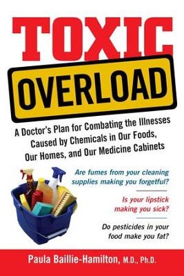 Toxic Overload: A Doctor's Plan for Combating the Illnesses Caused by Chemicals in Our Foods, Ou - eBook  -     By: Paula Baille-Hamilton
