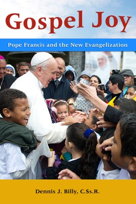 Gospel Joy: Pope Francis and the New Evangelization  -     By: Dennis J. Billy