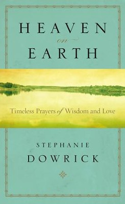 Heaven on Earth: Timeless Prayers of Wisdom and Love - eBook  -     By: Stephanie Dowrick