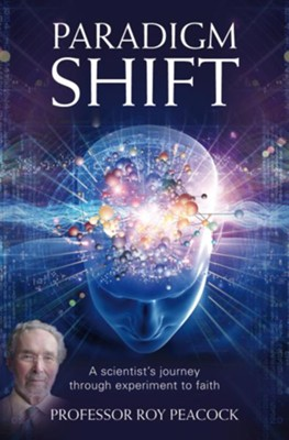 Paradigm Shift: A Scientist's Journey Through Experiment To Faith - eBook  -     By: Roy Peacock