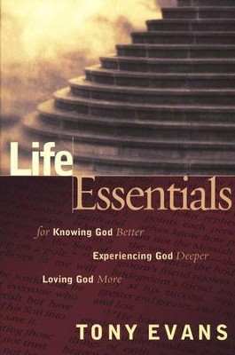 Life Essentials for Knowing God Better, Experiencing God Deeper, Loving God More  -     By: Tony Evans