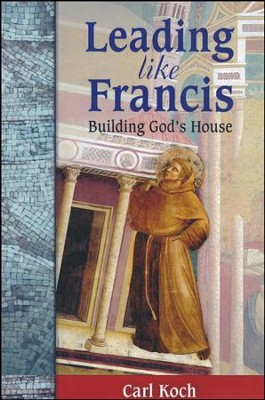 Leading Like Francis - Building God's House   -     Edited By: Tom Masters     By: Carl Koch