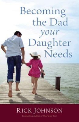 Becoming the Dad Your Daughter Needs - eBook  -     By: Rick Johnson