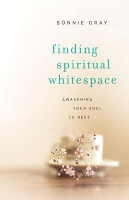 Finding Spiritual Whitespace: Awakening Your Soul to Rest - eBook  -     By: Bonnie Gray
