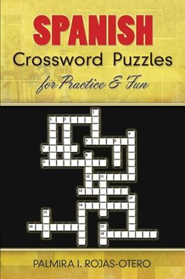 Spanish Crossword Puzzles for Practice and Fun  -     By: Palmeira I. Rojas-Otero