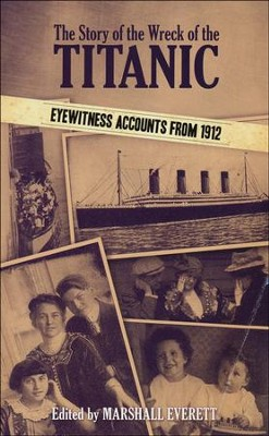 The Story of the Wreck of the Titanic  -     Edited By: Marshall Everett     By: Marshall Everett(Ed.)