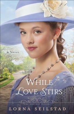 While Love Stirs, Gregory Sisters Series #2 -eBook   -     By: Lorna Seilstad