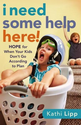 I Need Some Help Here!: Hope for When Your Kids Don't Go according to Plan - eBook  -     By: Kathi Lipp