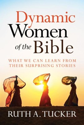 Dynamic Women of the Bible: What We Can Learn from Their Surprising Stories - eBook  -     By: Ruth A. Tucker