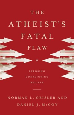 Atheist's Fatal Flaw, The: Exposing Conflicting Beliefs - eBook  -     By: Norman L. Geisler, Daniel J. McCoy