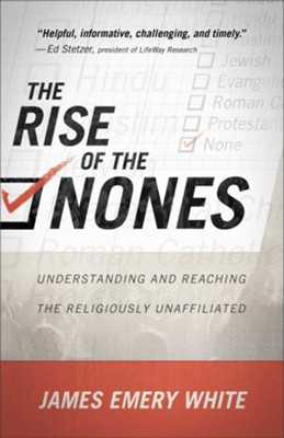 Rise of the Nones, The: Understanding and Reaching the Religiously Unaffiliated - eBook  -     By: James Emery White