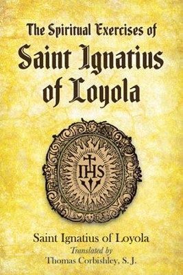 The Spiritual Exercises of Saint Ignatius of Loyola  -     Translated By: Thomas Corbishley SJ     By: Saint Ignatius of Loyola