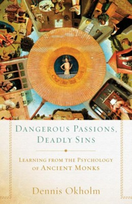 Dangerous Passions, Deadly Sins: Learning from the Psychology of Ancient Monks - eBook  -     By: Dennis Okholm
