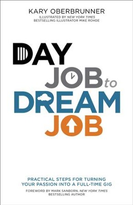 Day Job to Dream Job: Practical Steps for Turning Your Passion into a Full-Time Gig - eBook  -     By: Kary Oberbrunner     Illustrated By: Mike Rohde