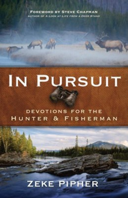 In Pursuit: Devotions for the Hunter and Fisherman - eBook  -     By: Zeke Pipher, Steve Chapman