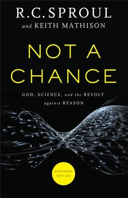 Not a Chance: God, Science, and the Revolt Against Reason / Expurgated - eBook  -     By: R.C. Sproul, Keith Mathison