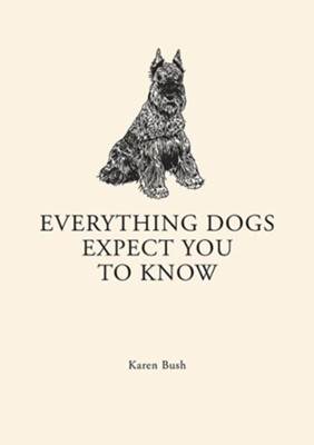Everything Dogs Expect you to Know  -     By: Karen Bush