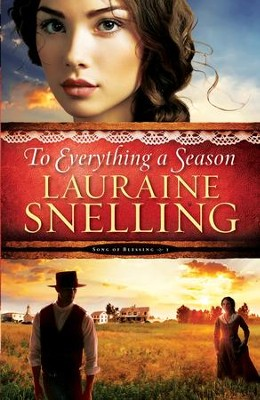 To Everything a Season, Song of Blessing Series #1 -eBook   -     By: Lauraine Snelling