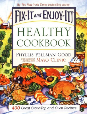 Fix-It and Enjoy-It Healthy Cookbook: 400 Great Stove-Top and Oven Recipes Trade Paper  -     By: Phyllis Pellman Good, Mayo Clinic