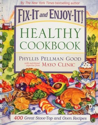 Fix-It and Enjoy-It Healthy Cookbook: 400 Great Stove-Top and Oven Recipes Comb Binding  -     By: Phyllis Pellman Good, Mayo Clinic