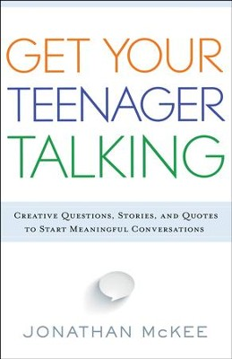 Get Your Teenager Talking: Creative Questions, Stories, and Quotes to Start Meaningful Conversations - eBook  -     By: Jonathan McKee