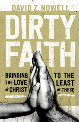 Dirty Faith: Bringing the Love of Christ to the Least of These - eBook  -     By: David Z. Nowell