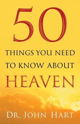 50 Things You Need to Know About Heaven - eBook  -     By: Dr. John Hart