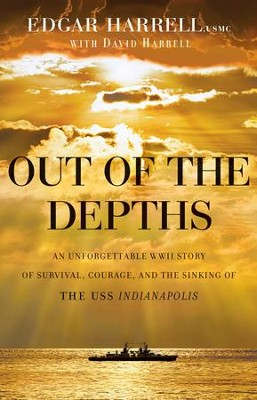 Out of the Depths: An Unforgettable WWII Story of Survival, Courage, and the Sinking of the USS Indianapolis - eBook  -     By: Edgar Harrell, David Harrell