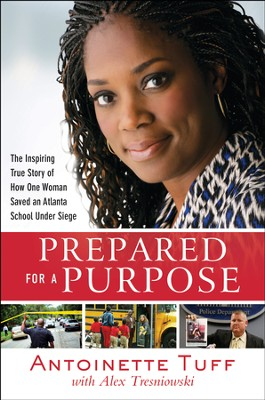 Prepared for a Purpose: An Inspiring True Story of Faith, Courage, and Compassion in Crisis - eBook  -     By: Antoinette Tuff
