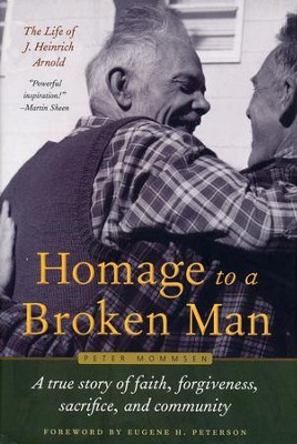 Homage to a Broken Man: The Life of J. Heinrich Arnold - A True Story of Faith, Forgiveness, Sacrifice, and Community  -     By: Peter Mommsen