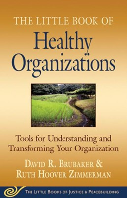 The Little Book of Healthy Organizations: Tools for Understanding and Transforming Your Organization  -     By: David R. Brubaker, Ruth Hoover Zimmerman