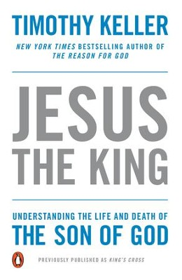 Jesus the King: Understanding the Life and Death of   the Son of God  -     By: Timothy Keller