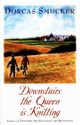 Downstairs the Queen Is Knitting  -     By: Dorcas Smucker