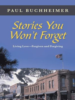 Stories You Wont Forget: Living LoveForgiven and Forgiving - eBook  -     By: Paul Buchheimer
