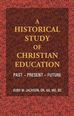 A Historical Study of Christian Education: Past - Present - Future - eBook  -     By: Ruby M. Jackson