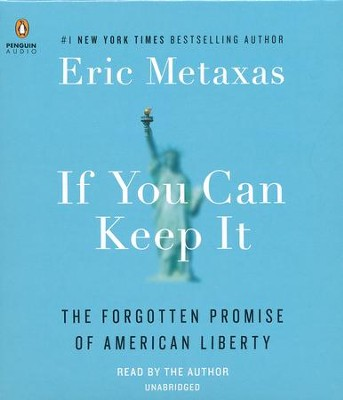 If You Can Keep It: The Forgotten Promise of American Liberty, Unabridged CD  -     By: Eric Metaxas
