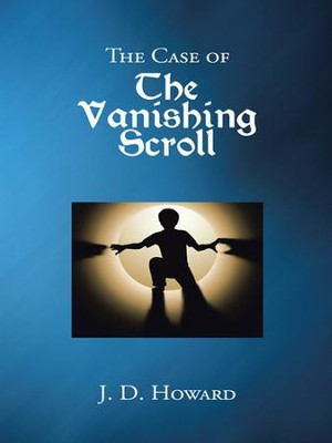 The Case of the Vanishing Scroll - eBook  -     By: J.D. Howard